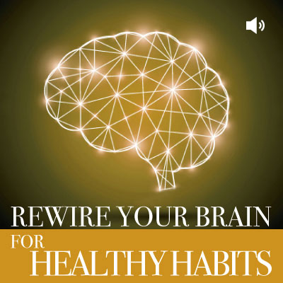 Rewire your Brain for healthy habits audio